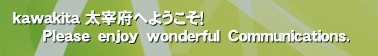 kawakita 太宰府へようこそ!       Please enjoy wonderful Communications.'